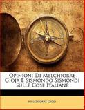 Opinioni Di Melchiorre Gioja E Sismondo Sismondi Sulle Cose Italiane, Melchiorre Gioja, 1141897970
