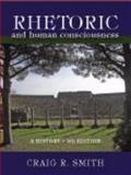 Rhetoric and Human Consciousness : A History, Smith, Craig R., 1577667972