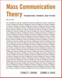 Mass Communication Theory : Foundations, Ferment, and Future, Baran, Stanley J. (Stanley J. Baran) and Davis, Dennis K., 0534637973