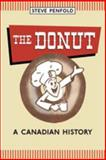 The Donut : A Canadian History, Penfold, Steven and Penfold, Steve, 0802097979