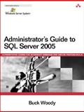 Administrator's Guide to SQL Server 2005, Woody, Buck, 0321397975