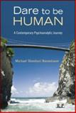 Dare to Be Human : A Contemporary Psychoanalytic Journey, Rosenbaum, Michael and Shoshani, Michael, 0415997976