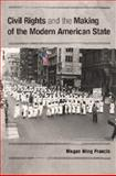 Civil Rights and the Making of the Modern American State, Francis, Megan Ming, 1107697972