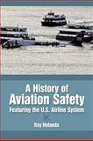 A History of Aviation Safety, Ray Holanda, 144900797X