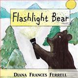 Flashlight Bear, Diana Ferrell, 1477657975