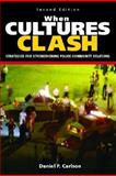 When Cultures Clash : Strategies for Strengthening Police-Community Relations, Carlson, Daniel P., 0131137972