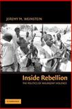 Inside Rebellion : The Politics of Insurgent Violence, Weinstein, Jeremy M., 0521677971