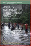 Mobility and Migration in Indigenous Amazonia : Contemporary Ethnoecological Perspectives, , 0857457977