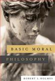 Basic Moral Philosophy, Holmes, Robert L., 0495007978