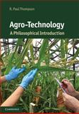 Agro-Technology : A Philosophical Introduction, Thompson, R. Paul, 0521117976