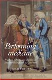 Performing Medicine : Medical Culture and Identity in Provincial England, C.1760-1850, Brown, Michael, 0719077974