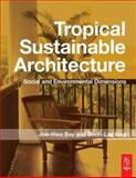 Tropical Sustainable Architecture : Social and Environmental Dimensions, , 0750667974