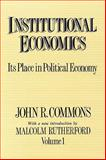 Institutional Economics : Its Place in Political Economy, Commons, John R., 0887387977