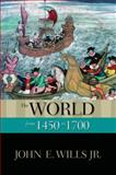 The World from 1450 To 1700, John E. Wills, 0195337972