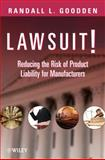 Lawsuit! : Reducing the Risk of Product Liability for Manufacturers, Goodden, Randall L., 0470177977