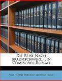Die Reise Nach Braunschweig;, Adolf Franz Friedrich Ludwig Knigge, 1147337977