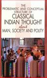 The Problematic and Conceptual Structure of Classical Indian Thought about Man, Society, and Polity, Krishna, Daya, 0195637976