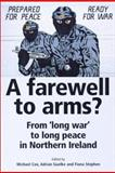 Farewell to Arms? : From 'Long War' to Long Peace in Northern Ireland, Et Cox, 0719057973