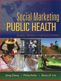 Social Marketing for Public Health : Global Trends and Success Stories, Cheng, Hong and Kotler, Philip, 0763757977
