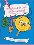Sing Me a Story! Tell Me a Song! : Creative Curriculum Activities for Teachers of Young Children, Jackman, Hilda L., 0803967977