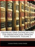 Ursprung Und Entwickelung Der Menschlichen Sprache Und Vernunft, Volume 1, Lazarus Geiger and Alfred Geiger, 1144427975