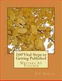 160 Vital Steps to Getting Published, Jim Green, 1479387975