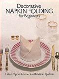 Decorative Napkin Folding for Beginners, Lillian Oppenheimer and Natalie Epstein, 0486237974