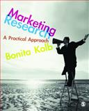 Marketing Research : A Practical Approach, Kolb, Bonita, 1412947979