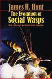 The Evolution of Social Wasps : History, Dynamics, and Paradigm, Hunt, James H., 0195307976