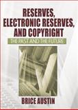 Reserves, Electronic Reserves, and Copyright : The Past and the Future, Austin, Brice, 0789027976