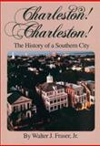 Charleston! Charleston! : The History of a Southern City, Fraser, Walter J., Jr., 0872497976