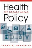 Health Policy : The Decade Ahead, Brasfield, James M., 1588267970