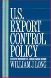 U. S. Export Control Policy : Executive Autonomy vs. Congressional Reform, Long, William J. and Feng, Yu, 0231067984