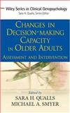 Changes in Decision-Making Capacity in Older Adults : Assessment and Intervention, , 0470037989