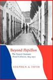 Beyond Papillon : The French Overseas Penal Colonies, 1854-1952, Toth, Stephen A., 0803217986