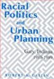 Racial Politics and Urban Planning : Gary, Indiana, 1980-1989, Catlin, Robert A., 0813117984