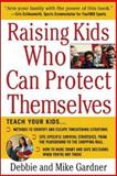 Raising Kids Who Can Protect Themselves, Debbie Gardner and Mike Gardner, 0071437983