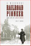 A Missouri Railroad Pioneer : The Life of Louis Houck, Rhodes, Joel P., 0826217982