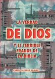 La Verdad de Dios Y el Terrible Fraude de la Biblia, Carlos Alfonso Ramírez, 1463307985