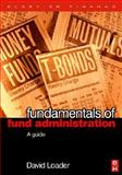 Fundamentals of Fund Administration : A Guide, Loader, David, 0750667982