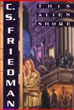 This Alien Shore, C. S. Friedman, 0886777984