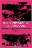 White Immigration into Rhodesia. from Occupation to Federation, Alois S. Mlambo, 0908307985