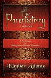 The Parentectomy ~ A Memoir : A Perspective on Rising above Parental Alienation : A Perspective on Rising above Parental Alienation, Adams, Kimber, 1441517987