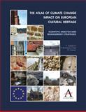 The Atlas of Climate Change Impact on European Cultural Heritage : Scientific Analysis and Management Strategies, Sabbioni, Cristina and Brimblecombe, Peter, 1843317982