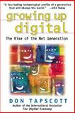 Growing up Digital : The Rise of the Net Generation, Tapscott, Don, 0071347984