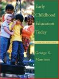 Early Childhood Education Today, Morrison, George S., 013111798X