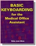 Basic Keyboarding for the Medical Office Assistant, Moss, Edna J., 0827357982