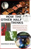 How the Other Half Thinks : Adventures in Mathematical Reasoning, Stein, Sherman K., 0071407987