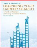 Beginning Your Career Search : A Hands-On Approach to Building Your Career Portfolio, O'Rourke, James S., IV, 0131727982