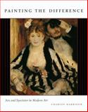 Painting the Difference : Sex and Spectator in Modern Art, Harrison, Charles, 0226317986
